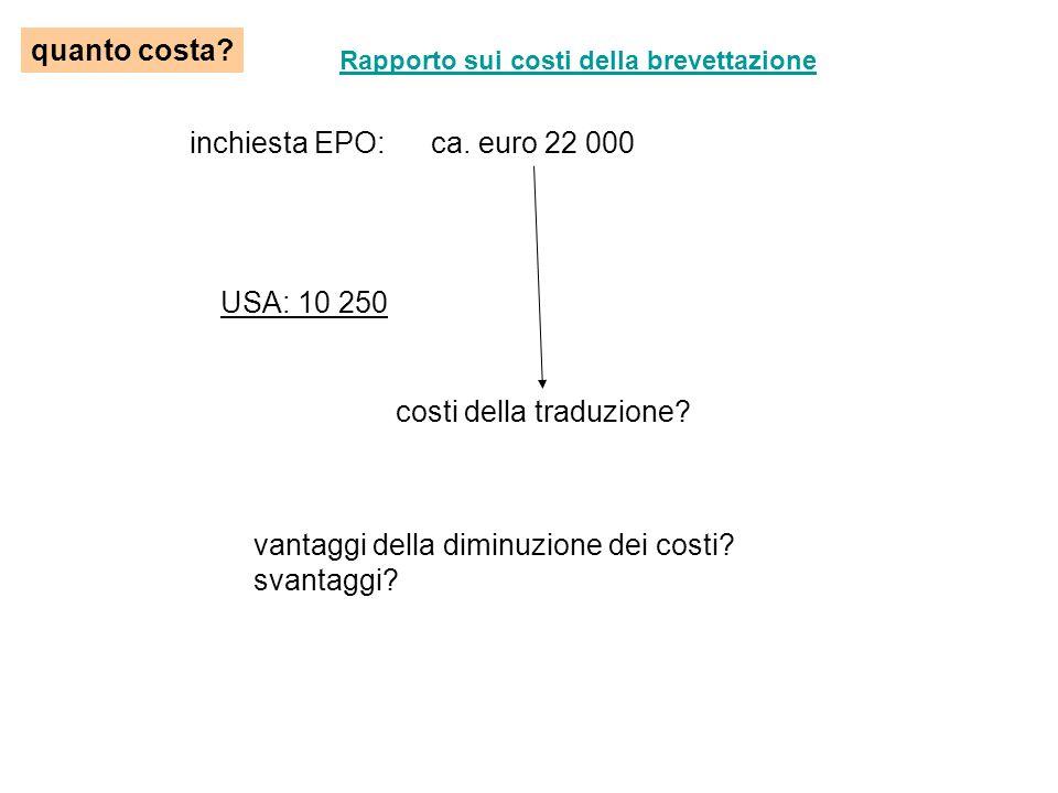 quanto costa. inchiesta EPO:ca. euro 22 000 USA: 10 250 costi della traduzione.