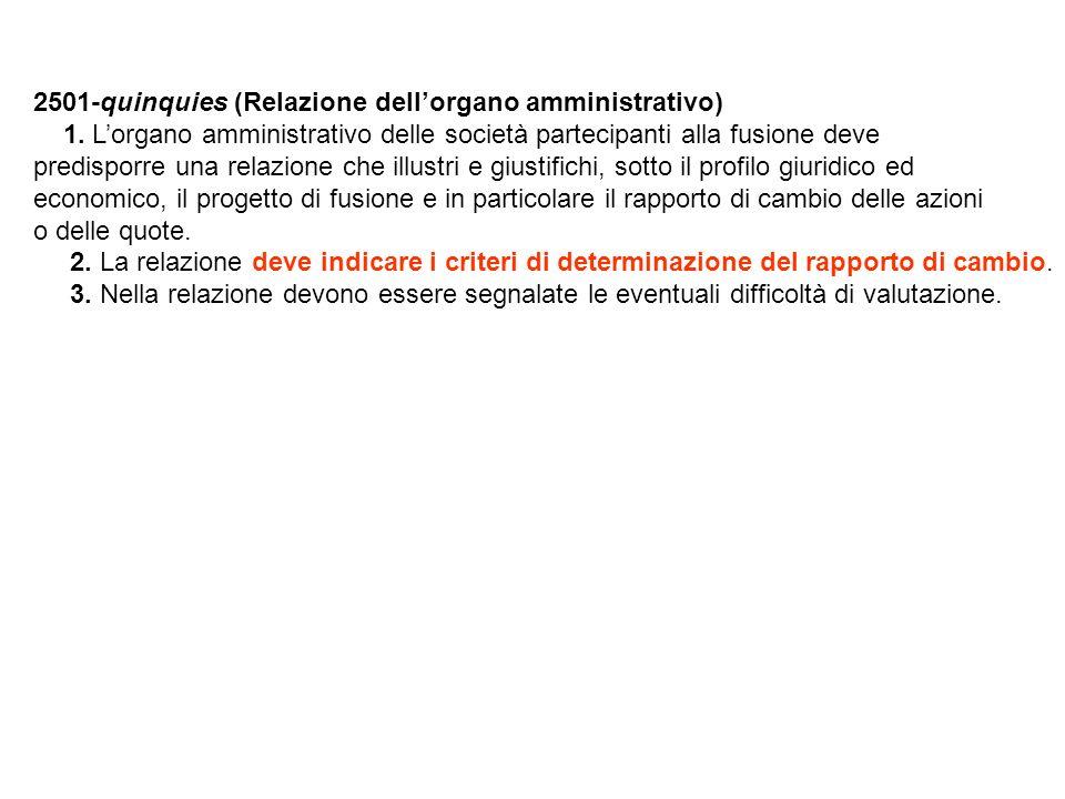 2501-quinquies (Relazione dellorgano amministrativo) 1. Lorgano amministrativo delle società partecipanti alla fusione deve predisporre una relazione