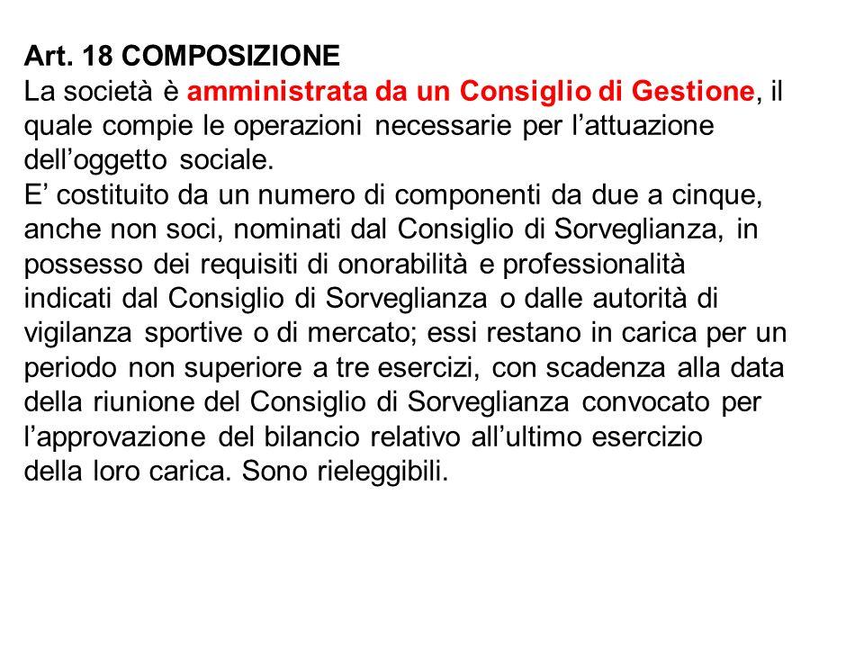 Art. 18 COMPOSIZIONE La società è amministrata da un Consiglio di Gestione, il quale compie le operazioni necessarie per lattuazione delloggetto socia