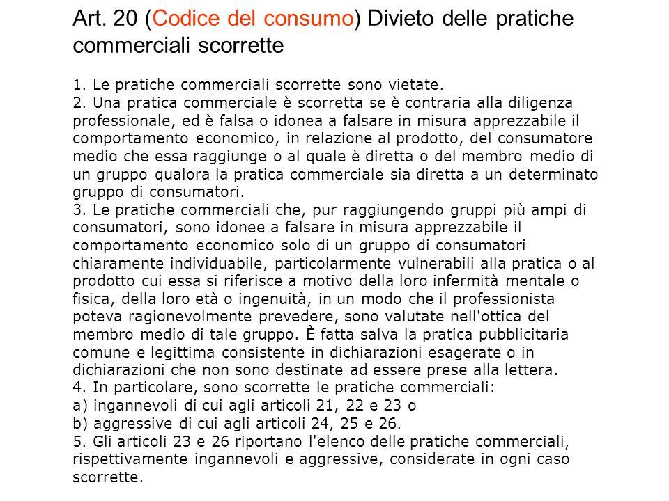 Art. 20 (Codice del consumo) Divieto delle pratiche commerciali scorrette 1.
