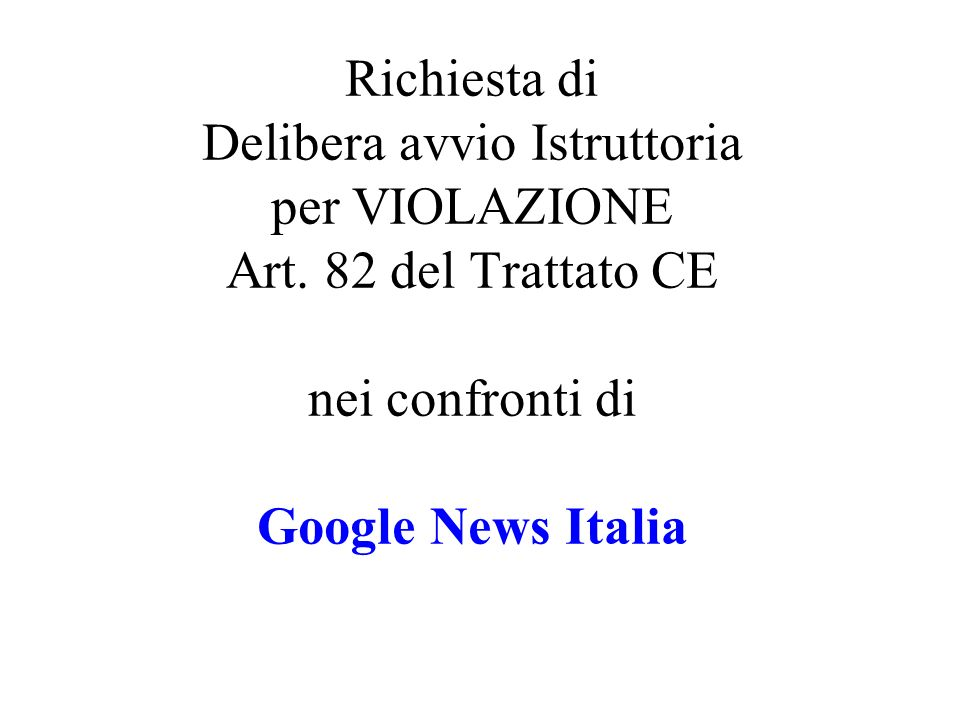 Richiesta di Delibera avvio Istruttoria per VIOLAZIONE Art. 82 del Trattato CE nei confronti di Google News Italia