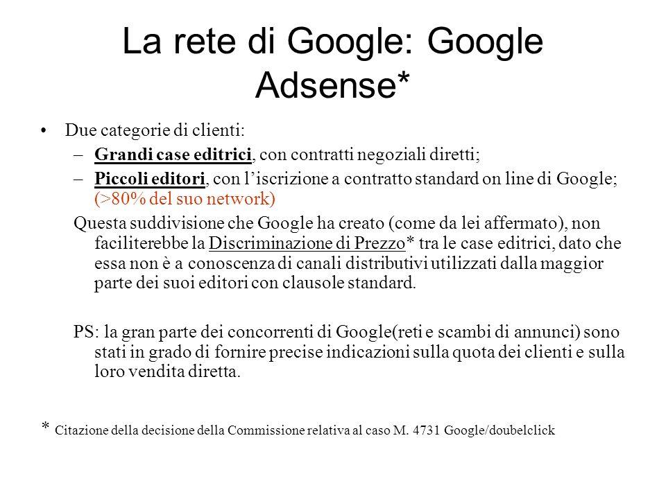 La rete di Google: Google Adsense* Due categorie di clienti: –Grandi case editrici, con contratti negoziali diretti; –Piccoli editori, con liscrizione