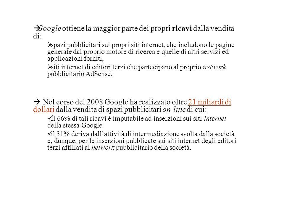 Google ottiene la maggior parte dei propri ricavi dalla vendita di: spazi pubblicitari sui propri siti internet, che includono le pagine generate dal