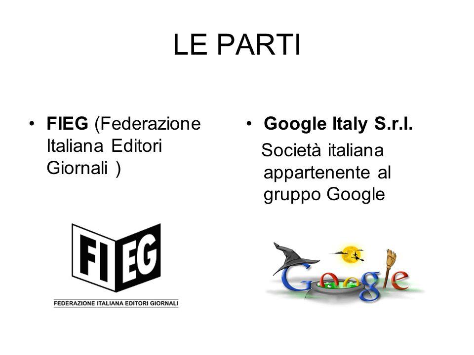 LE PARTI FIEG (Federazione Italiana Editori Giornali ) Google Italy S.r.l. Società italiana appartenente al gruppo Google