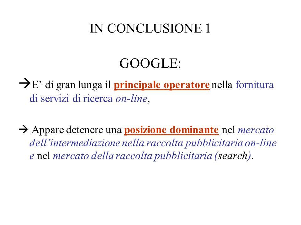 IN CONCLUSIONE 1 GOOGLE: E di gran lunga il principale operatore nella fornitura di servizi di ricerca on-line, Appare detenere una posizione dominant