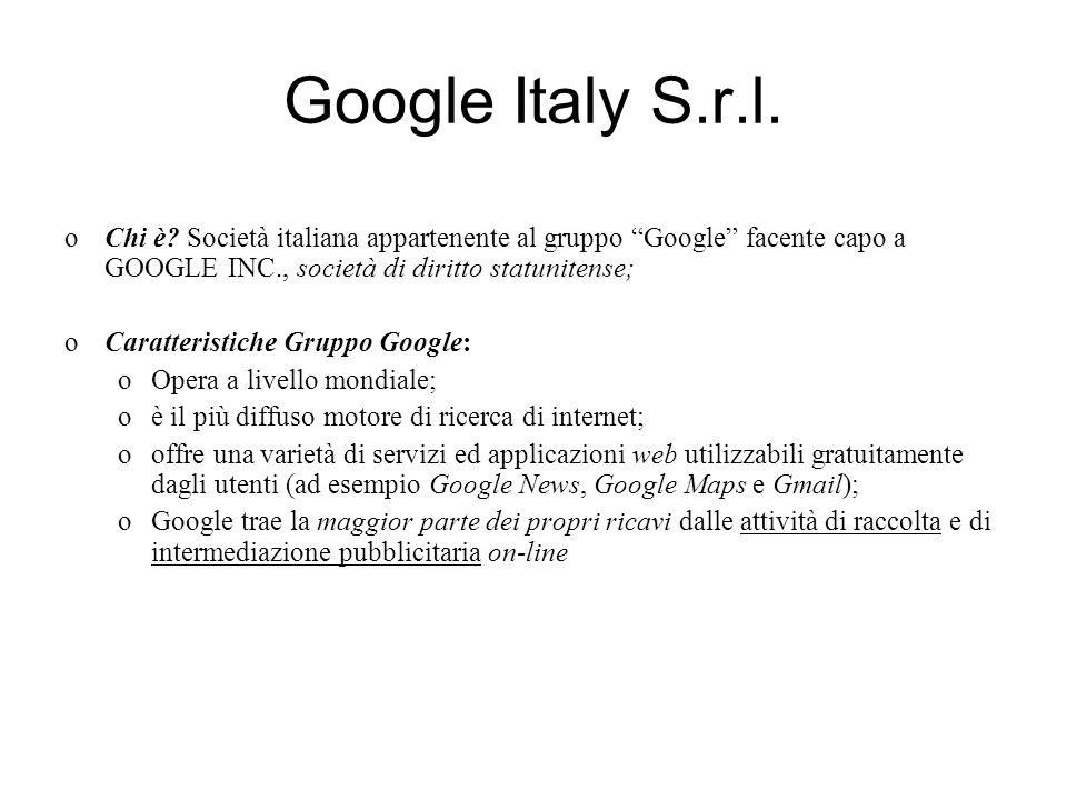 Google Italy S.r.l. oChi è? Società italiana appartenente al gruppo Google facente capo a GOOGLE INC., società di diritto statunitense; oCaratteristic