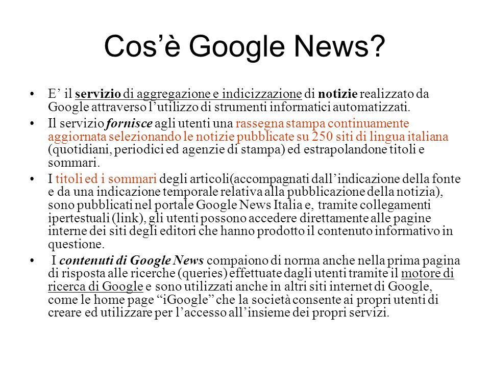 Cosè Google News? E il servizio di aggregazione e indicizzazione di notizie realizzato da Google attraverso lutilizzo di strumenti informatici automat