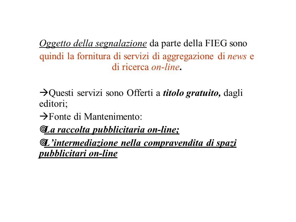 Oggetto della segnalazione da parte della FIEG sono quindi la fornitura di servizi di aggregazione di news e di ricerca on-line. Questi servizi sono O