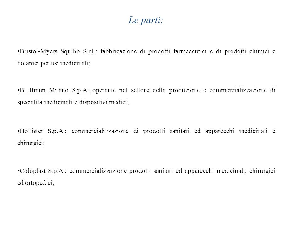 Le parti: Bristol-Myers Squibb S.r.l.: fabbricazione di prodotti farmaceutici e di prodotti chimici e botanici per usi medicinali; B. Braun Milano S.p