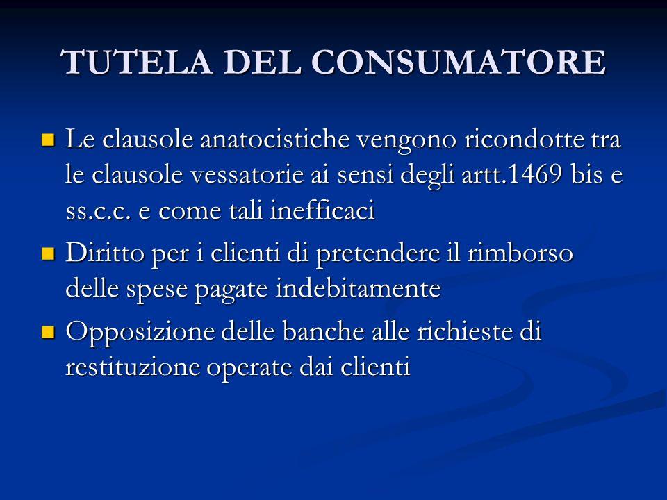 TUTELA DEL CONSUMATORE Le clausole anatocistiche vengono ricondotte tra le clausole vessatorie ai sensi degli artt.1469 bis e ss.c.c. e come tali inef