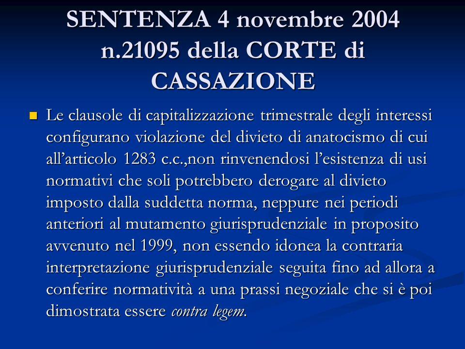 SENTENZA 4 novembre 2004 n.21095 della CORTE di CASSAZIONE Le clausole di capitalizzazione trimestrale degli interessi configurano violazione del divi
