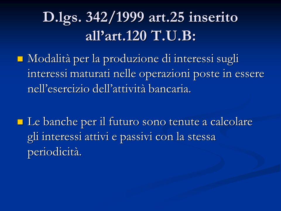 D.lgs. 342/1999 art.25 inserito allart.120 T.U.B: Modalità per la produzione di interessi sugli interessi maturati nelle operazioni poste in essere ne