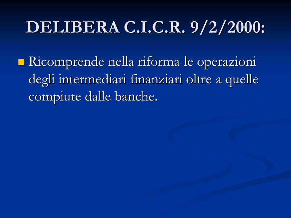 DELIBERA C.I.C.R. 9/2/2000: Ricomprende nella riforma le operazioni degli intermediari finanziari oltre a quelle compiute dalle banche. Ricomprende ne