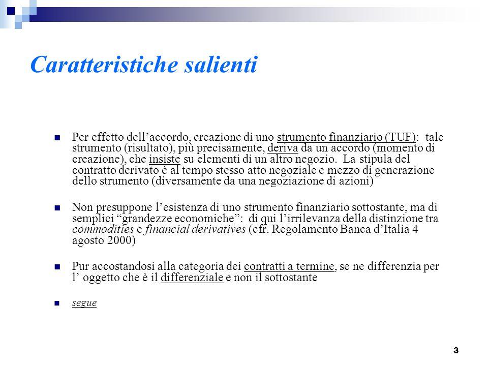 3 Caratteristiche salienti Per effetto dellaccordo, creazione di uno strumento finanziario (TUF): tale strumento (risultato), più precisamente, deriva