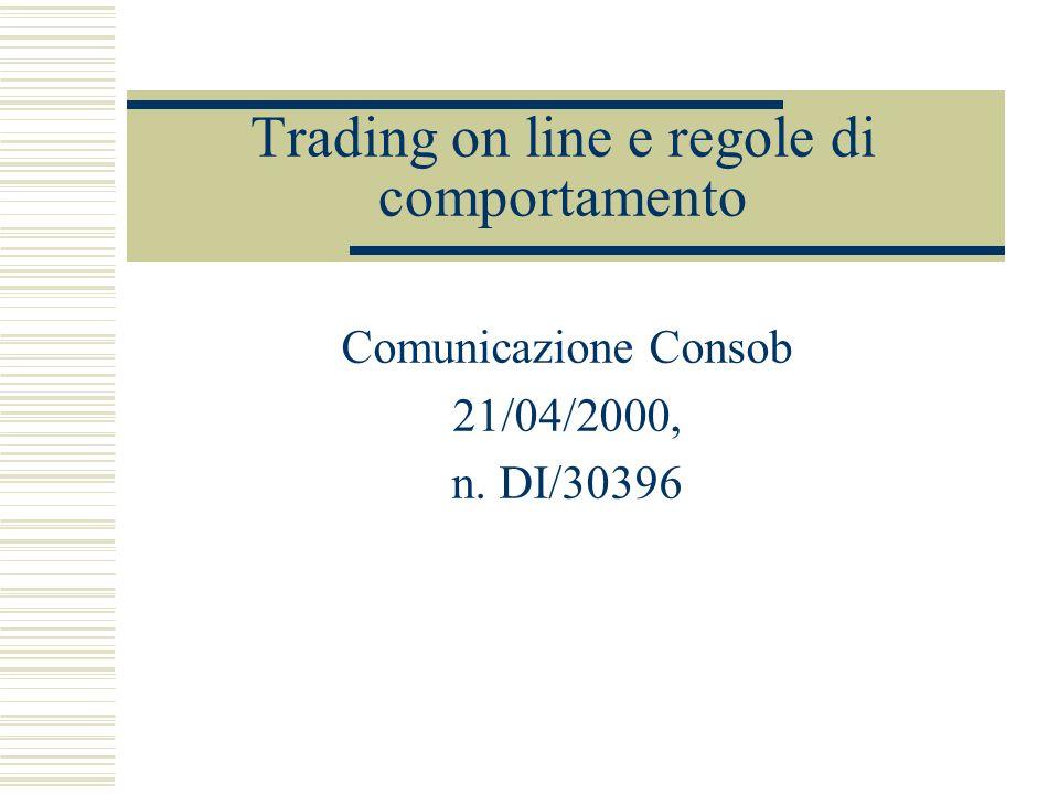Trading on line Attività che si serve di Internet quale canale di contatto con la clientela per: 1) Esecuzione di servizi di negoziazione per conto terzi.
