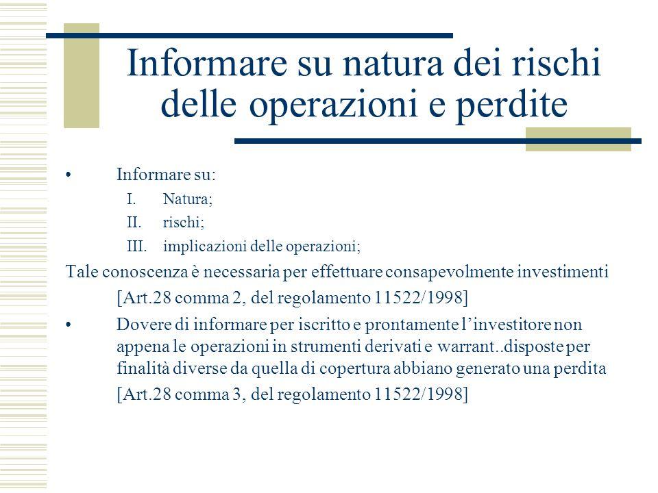 Informare su natura dei rischi delle operazioni e perdite Informare su: I.Natura; II.rischi; III.implicazioni delle operazioni; Tale conoscenza è nece