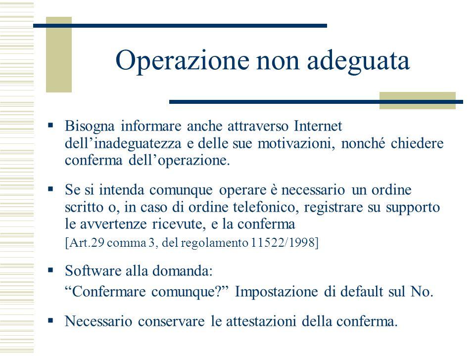 Operazione non adeguata Bisogna informare anche attraverso Internet dellinadeguatezza e delle sue motivazioni, nonché chiedere conferma delloperazione