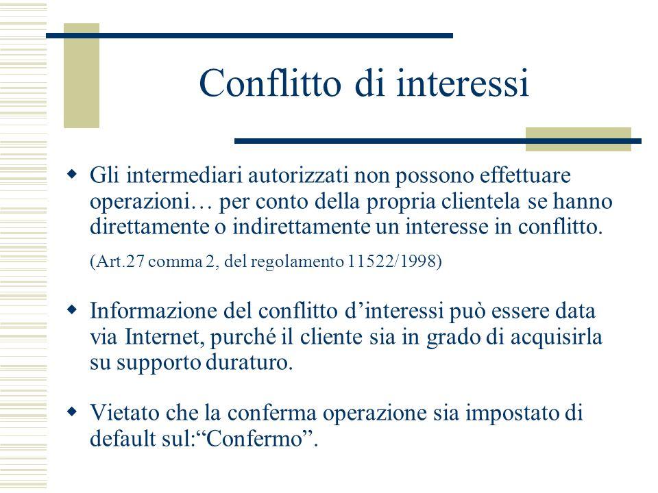 Conflitto di interessi Gli intermediari autorizzati non possono effettuare operazioni… per conto della propria clientela se hanno direttamente o indir