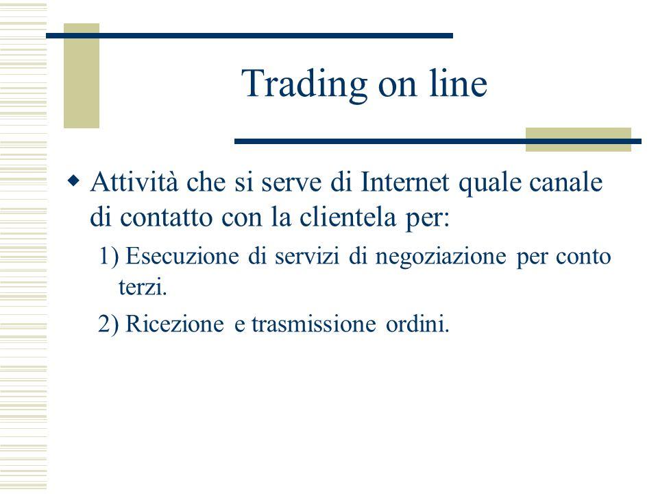 Trading on line Attività che si serve di Internet quale canale di contatto con la clientela per: 1) Esecuzione di servizi di negoziazione per conto te