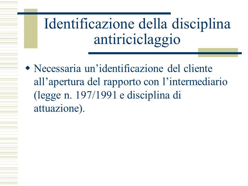 Identificazione della disciplina antiriciclaggio Necessaria unidentificazione del cliente allapertura del rapporto con lintermediario (legge n. 197/19