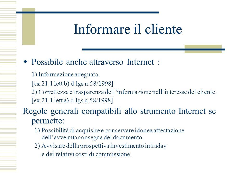 Informare il cliente Possibile anche attraverso Internet : 1) Informazione adeguata. [ex 21.1 lett b) d.lgs n.58/1998] 2) Correttezza e trasparenza de