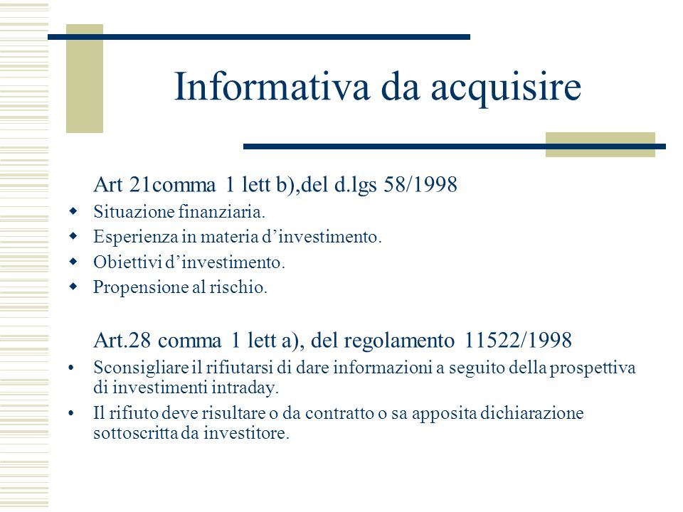 Informativa da acquisire Art 21comma 1 lett b),del d.lgs 58/1998 Situazione finanziaria. Esperienza in materia dinvestimento. Obiettivi dinvestimento.