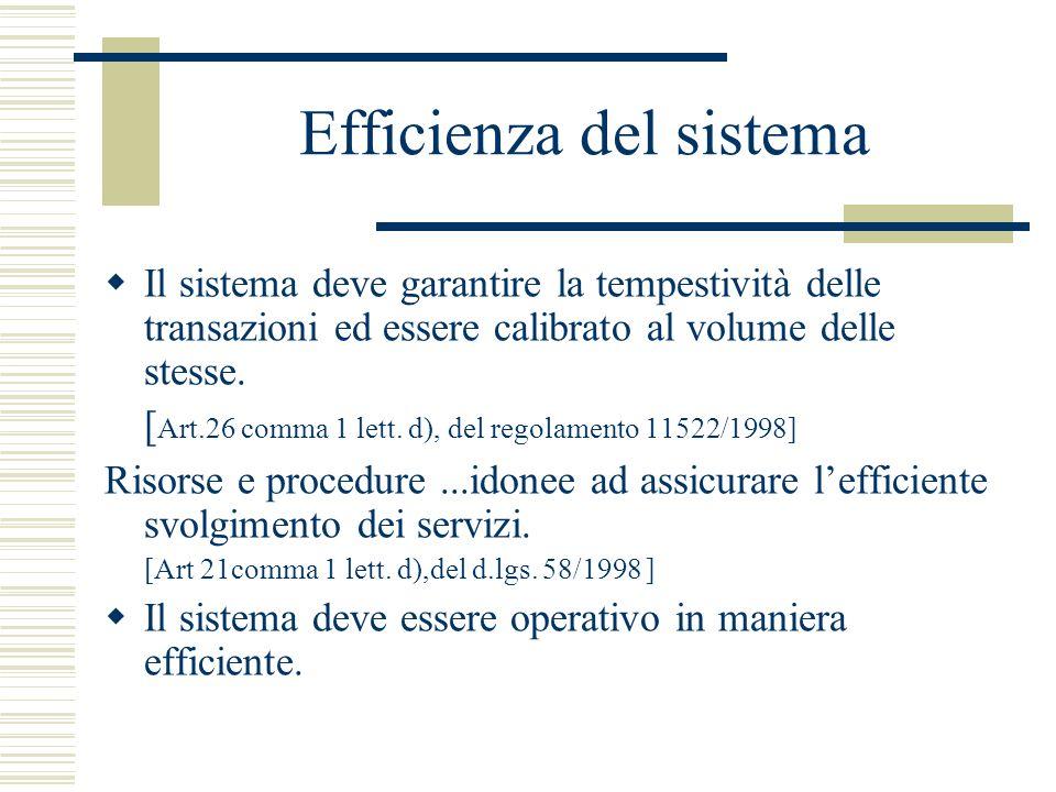 Efficienza del sistema Il sistema deve garantire la tempestività delle transazioni ed essere calibrato al volume delle stesse. [ Art.26 comma 1 lett.