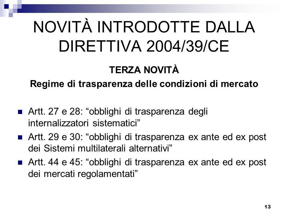 13 NOVITÀ INTRODOTTE DALLA DIRETTIVA 2004/39/CE TERZA NOVITÀ Regime di trasparenza delle condizioni di mercato Artt. 27 e 28: obblighi di trasparenza