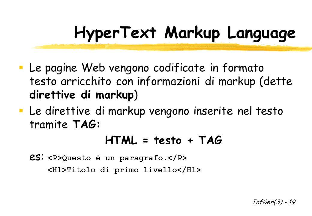 HyperText Markup Language Le pagine Web vengono codificate in formato testo arricchito con informazioni di markup (dette direttive di markup) Le direttive di markup vengono inserite nel testo tramite TAG: HTML = testo + TAG es: Questo è un paragrafo.