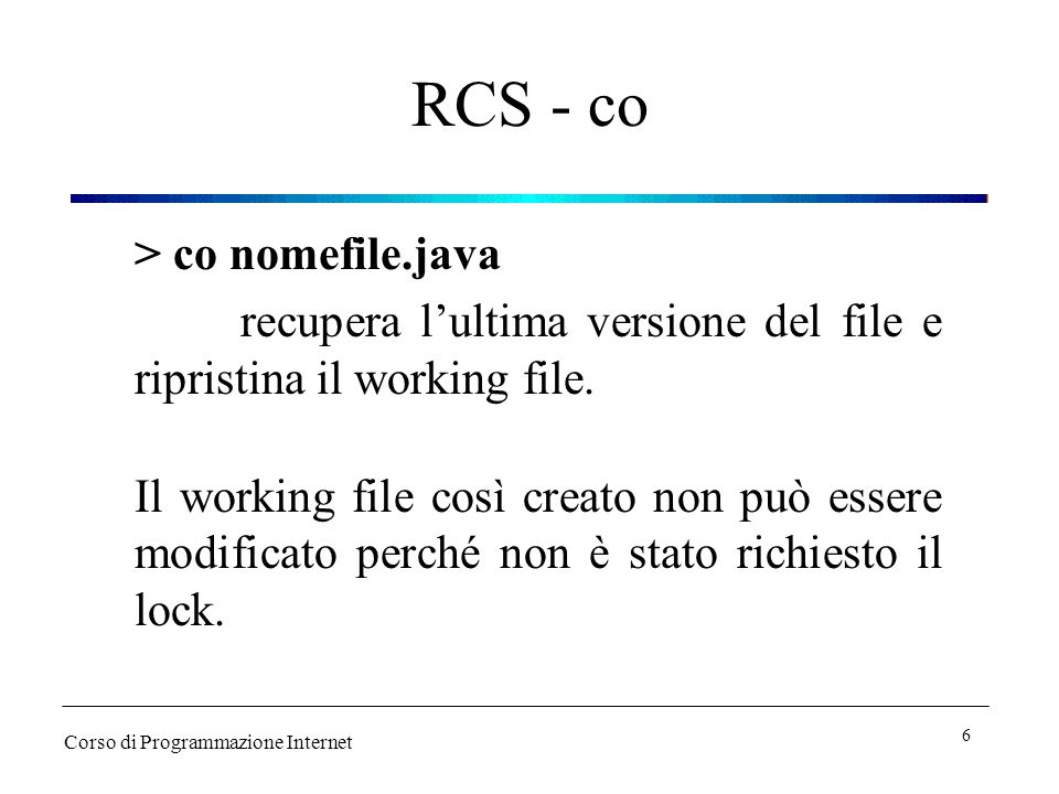 RCS - co > co nomefile.java recupera lultima versione del file e ripristina il working file.
