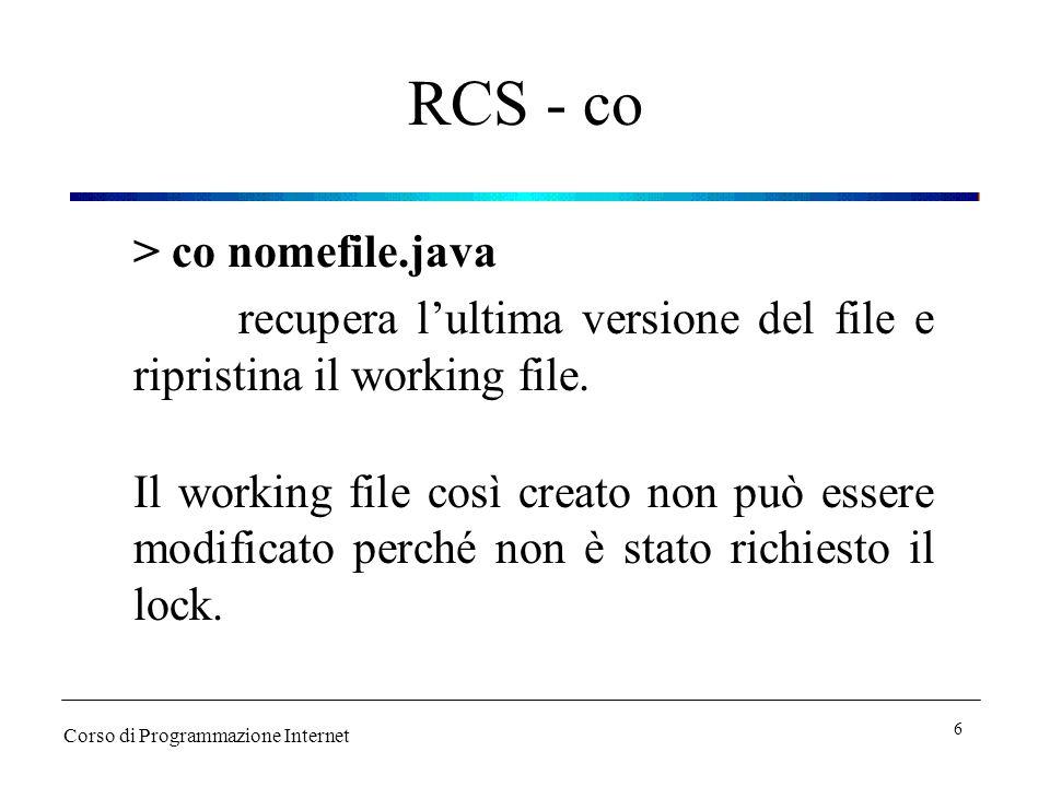RCS - co > co nomefile.java recupera lultima versione del file e ripristina il working file. Il working file così creato non può essere modificato per