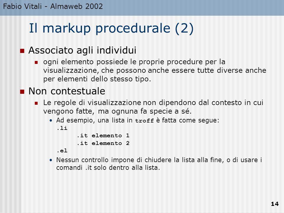 Fabio Vitali - Almaweb 2002 14 Il markup procedurale (2) Associato agli individui ogni elemento possiede le proprie procedure per la visualizzazione, che possono anche essere tutte diverse anche per elementi dello stesso tipo.