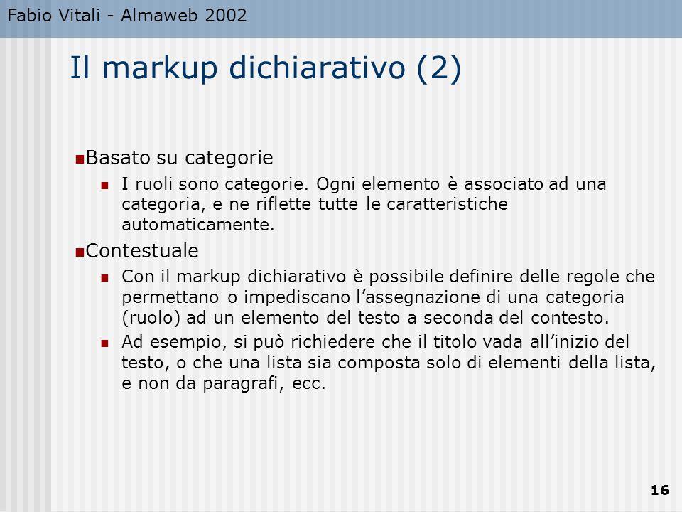 Fabio Vitali - Almaweb 2002 16 Il markup dichiarativo (2) Basato su categorie I ruoli sono categorie. Ogni elemento è associato ad una categoria, e ne