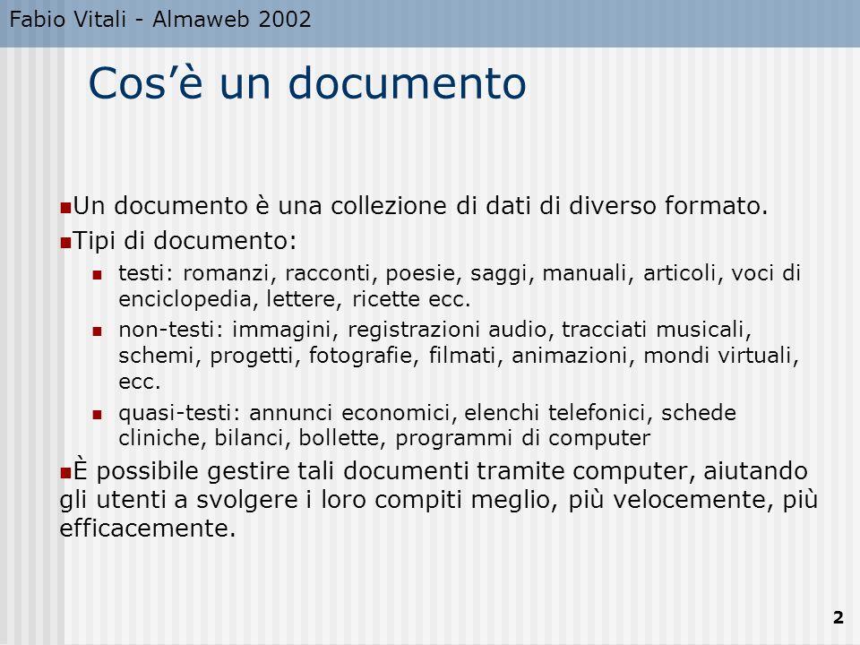 Fabio Vitali - Almaweb 2002 2 Cosè un documento Un documento è una collezione di dati di diverso formato. Tipi di documento: testi: romanzi, racconti,