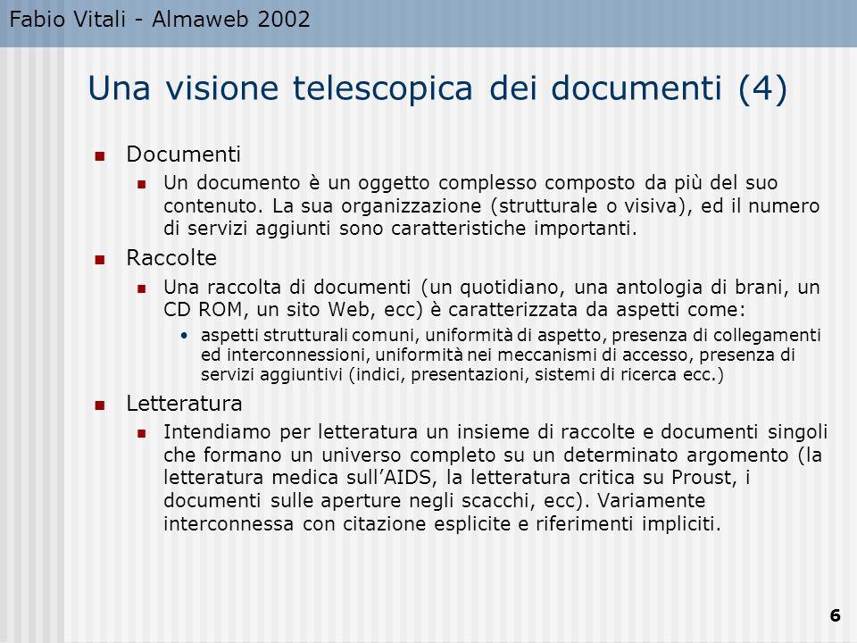 Fabio Vitali - Almaweb 2002 6 Una visione telescopica dei documenti (4) Documenti Un documento è un oggetto complesso composto da più del suo contenut