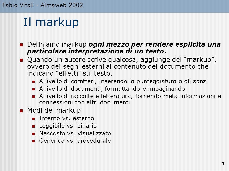 Fabio Vitali - Almaweb 2002 7 Il markup Definiamo markup ogni mezzo per rendere esplicita una particolare interpretazione di un testo.