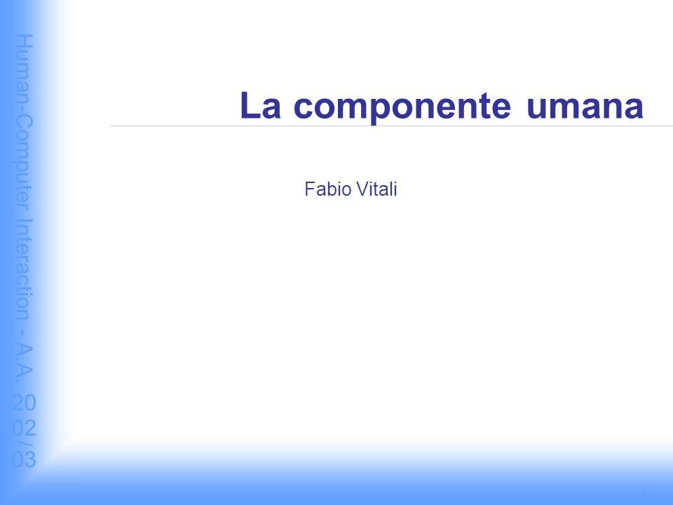 Human-Computer Interaction - A.A. 2002/03 La componente umana Fabio Vitali