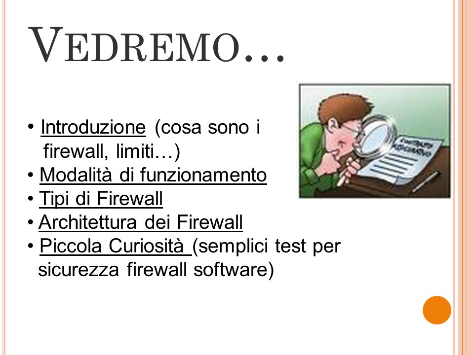 V EDREMO … Introduzione (cosa sono i firewall, limiti…) Modalità di funzionamento Tipi di Firewall Architettura dei Firewall Piccola Curiosità (sempli