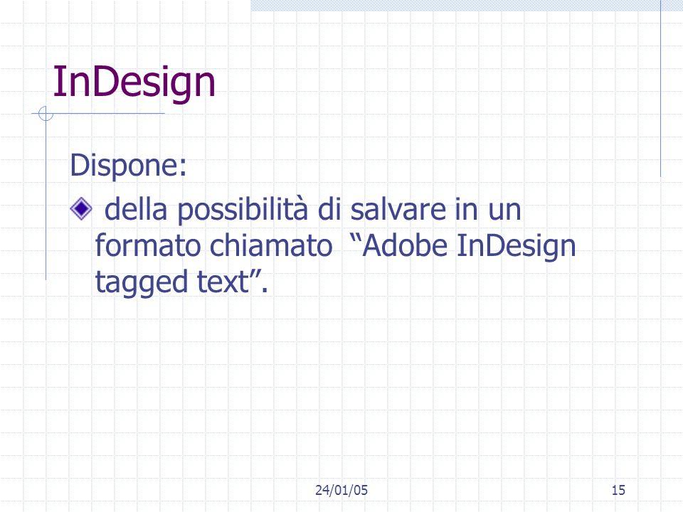 24/01/0515 InDesign Dispone: della possibilità di salvare in un formato chiamato Adobe InDesign tagged text.