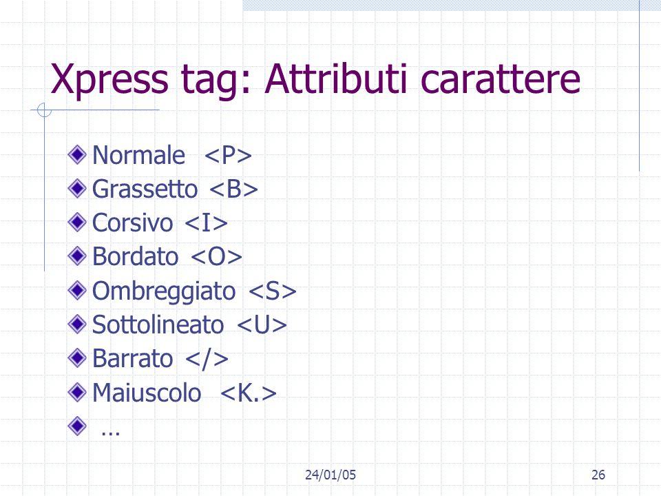 24/01/0526 Xpress tag: Attributi carattere Normale Grassetto Corsivo Bordato Ombreggiato Sottolineato Barrato Maiuscolo …