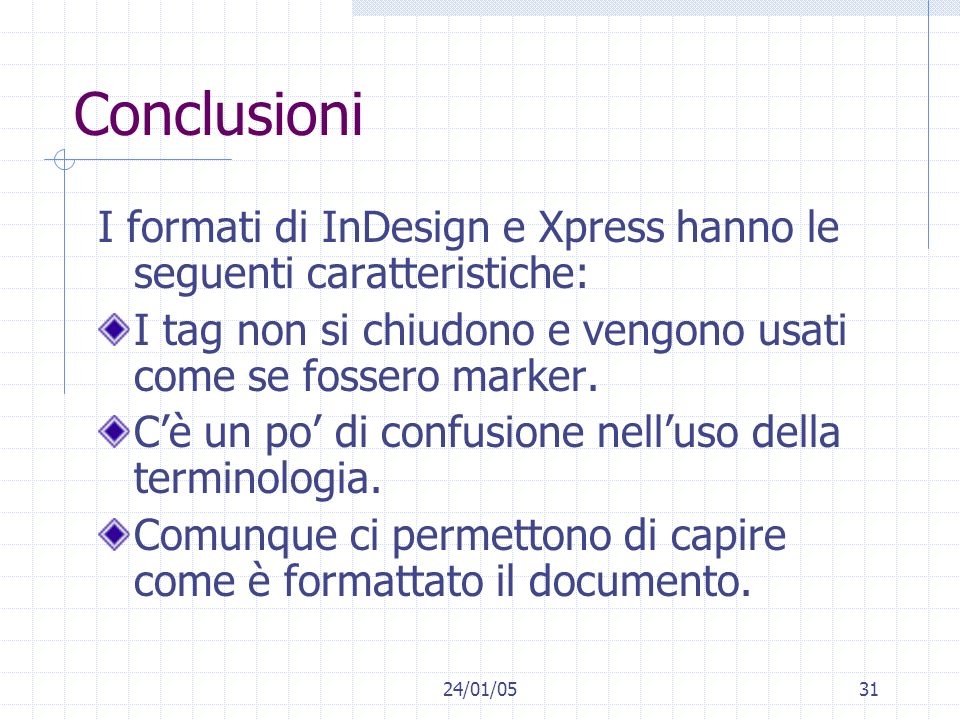 24/01/0531 Conclusioni I formati di InDesign e Xpress hanno le seguenti caratteristiche: I tag non si chiudono e vengono usati come se fossero marker.