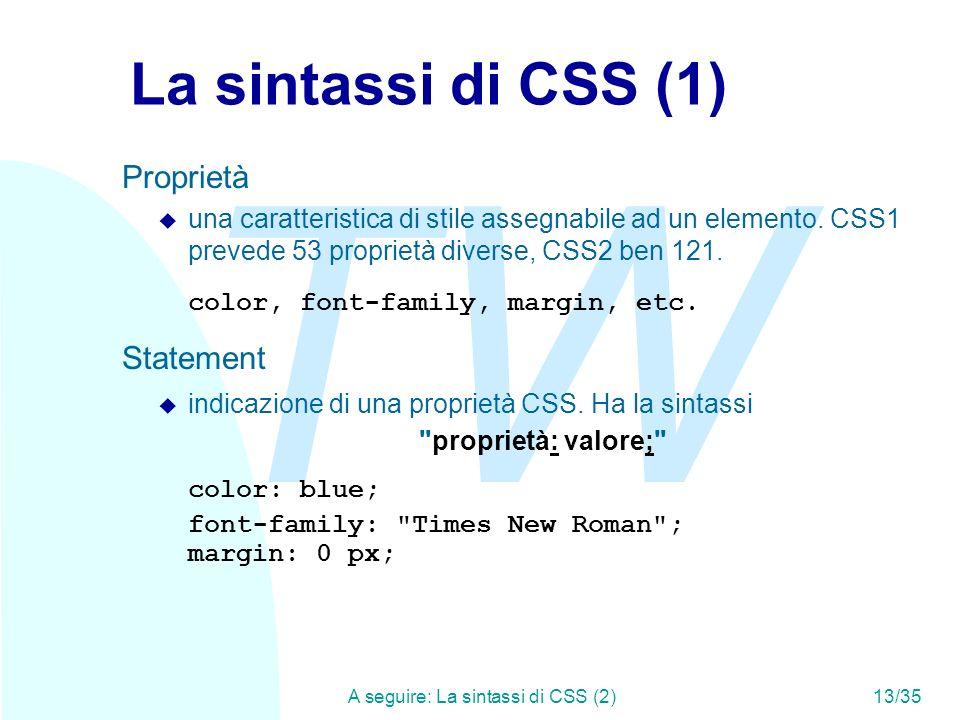 TW A seguire: La sintassi di CSS (2)13/35 La sintassi di CSS (1) Proprietà u una caratteristica di stile assegnabile ad un elemento.