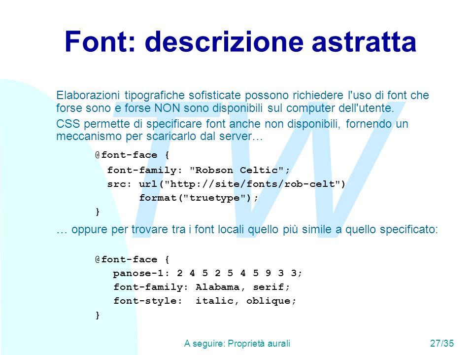 TW A seguire: Proprietà aurali27/35 Font: descrizione astratta Elaborazioni tipografiche sofisticate possono richiedere l uso di font che forse sono e forse NON sono disponibili sul computer dell utente.