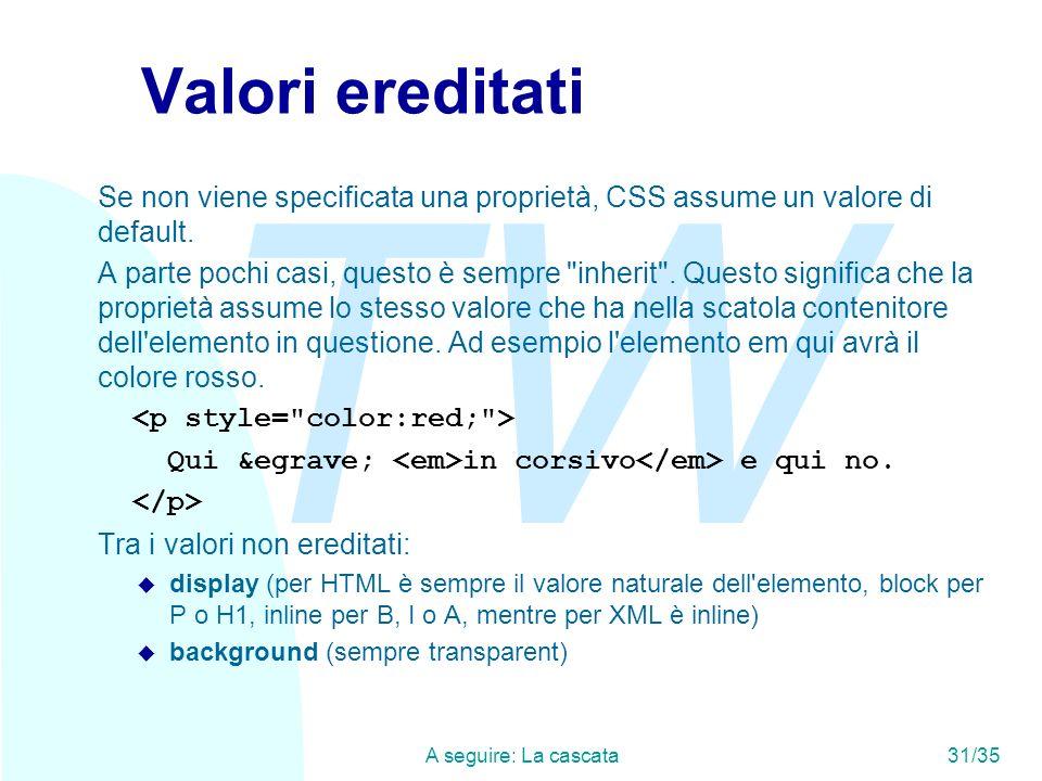 TW A seguire: La cascata31/35 Valori ereditati Se non viene specificata una proprietà, CSS assume un valore di default.