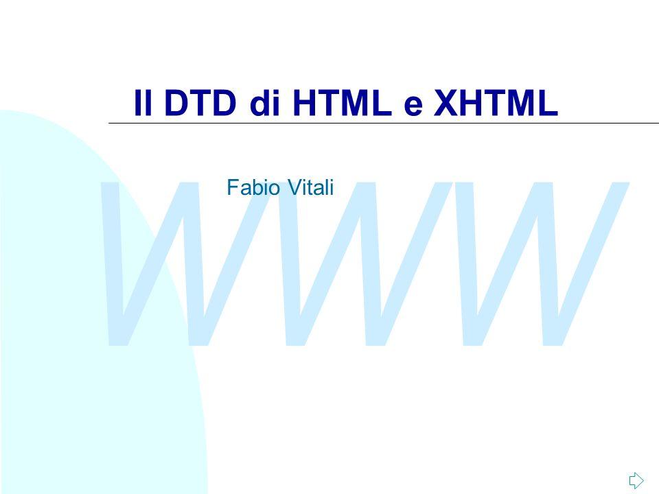 WWW Il DTD di HTML e XHTML Fabio Vitali