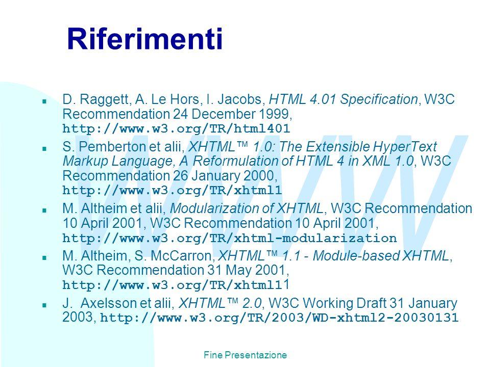 WWW Fine Presentazione Riferimenti D. Raggett, A. Le Hors, I. Jacobs, HTML 4.01 Specification, W3C Recommendation 24 December 1999, http://www.w3.org/