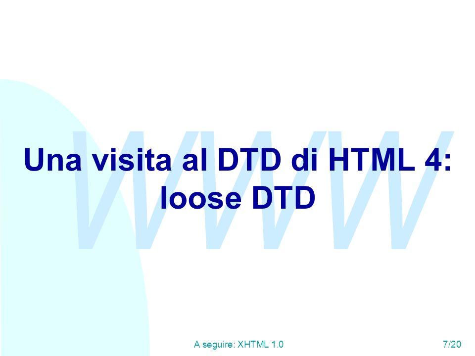 WWW A seguire: XHTML 1.07/20 Una visita al DTD di HTML 4: loose DTD