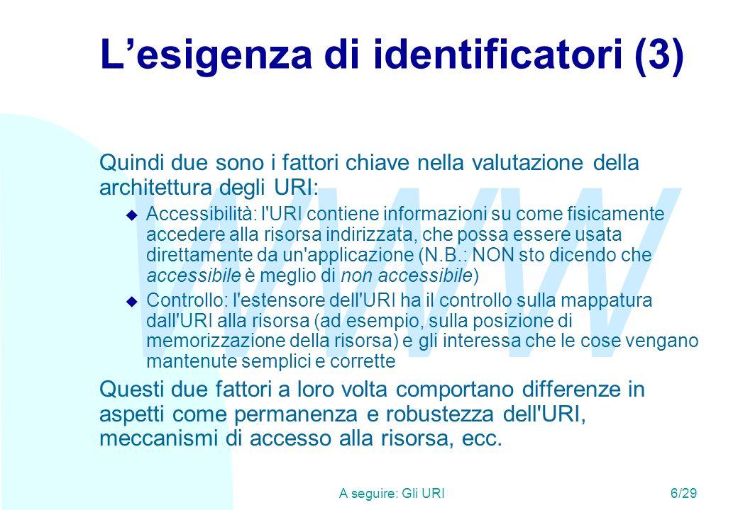 WWW A seguire: Caratteri riservati negli URI (4)17/29 Caratteri riservati negli URI (3) *Lasterisco * ha un significato speciale allinterno di schemi specifici.