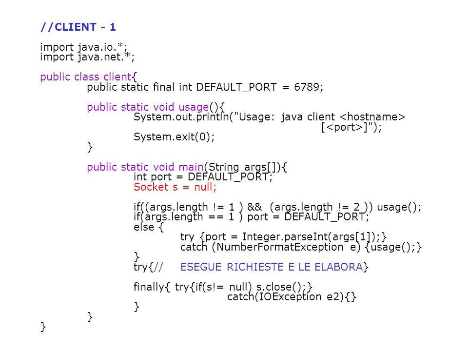 //CLIENT - 1 import java.io.*; import java.net.*; public class client{ public static final int DEFAULT_PORT = 6789; public static void usage(){ System