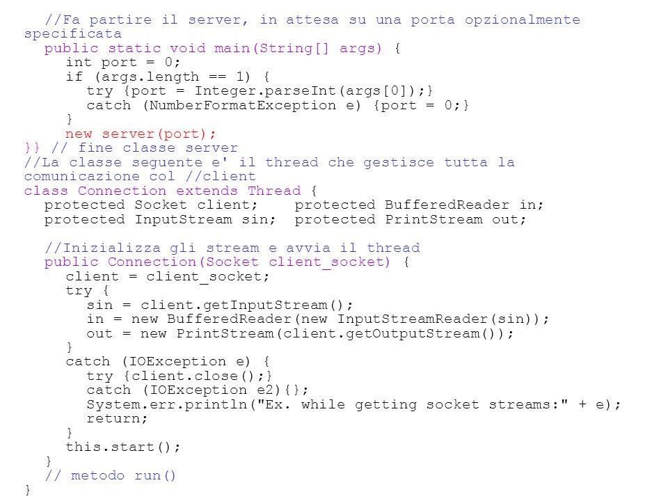 //Fa partire il server, in attesa su una porta opzionalmente specificata public static void main(String[] args) { int port = 0; if (args.length == 1)